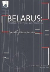 Belarus: Neither Europe, nor Russia. Opinions of Belarusian elites. Paper edition
