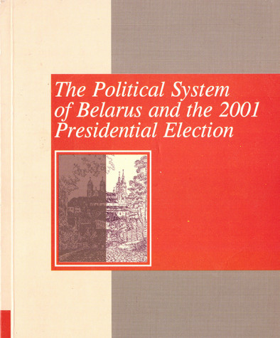 The Political System of Belarus and the 2001 Presidential Election: Analytical Articles. Paper edition